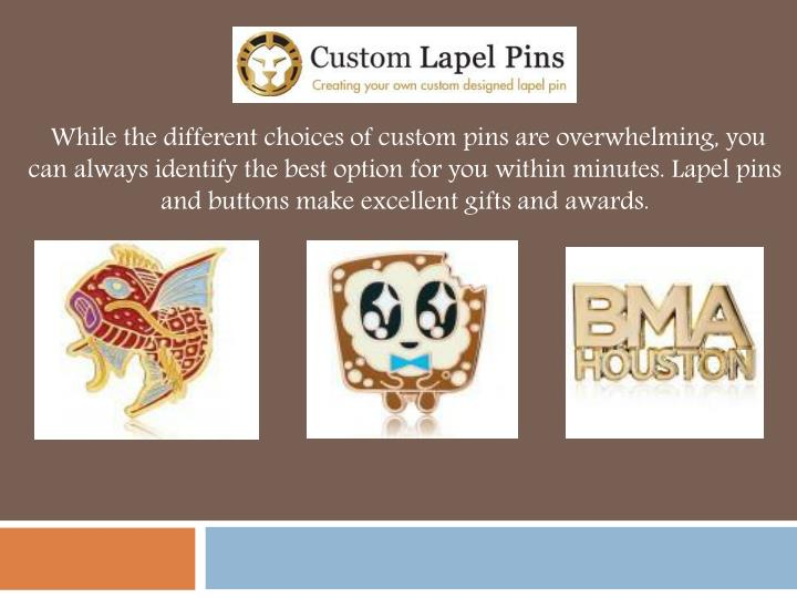 while the different choices of custom pins n.