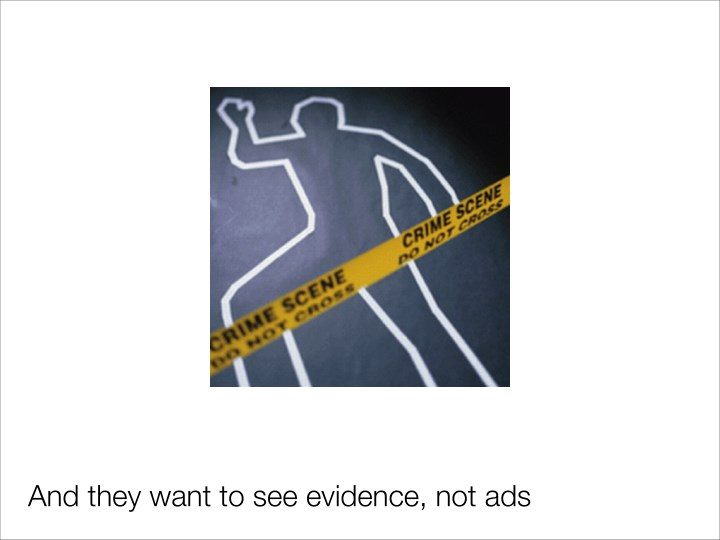And they want to see evidence, not ads