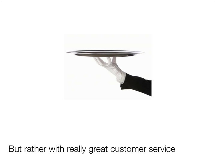 But rather with really great customer service