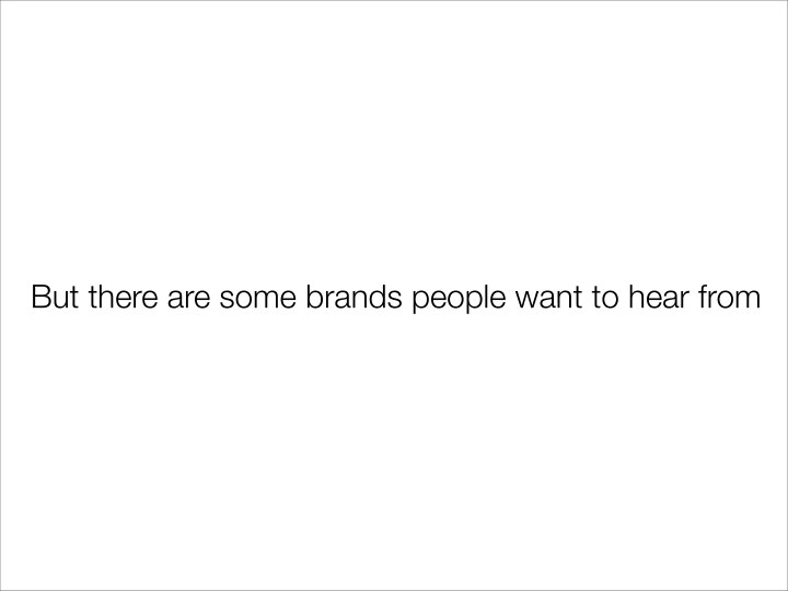 But there are some brands people want to hear from