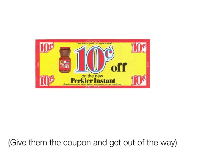 (Give them the coupon and get out of the way)