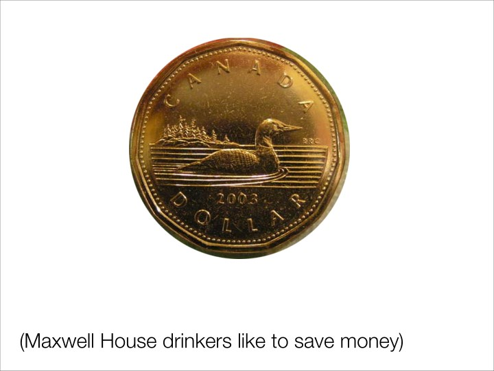 (Maxwell House drinkers like to save money)