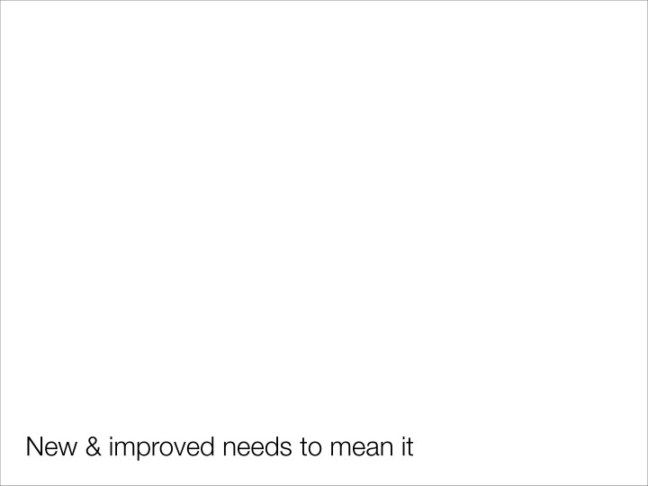 New & improved needs to mean it