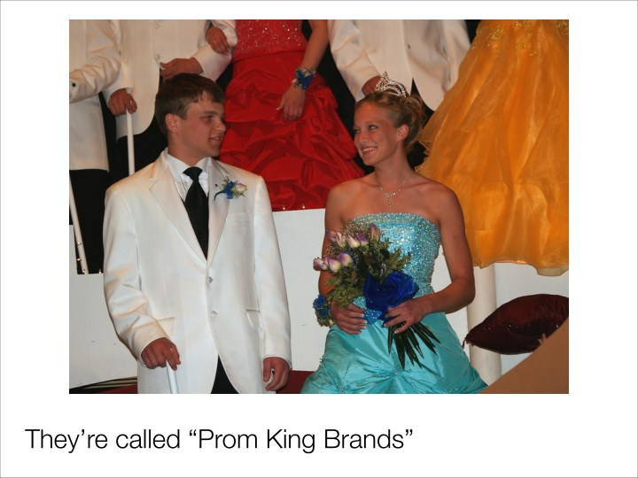 "They're called ""Prom King Brands"""