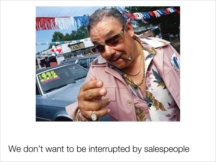 We don't want to be interrupted by salespeople