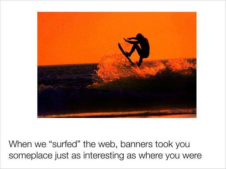 "When we ""surfed"" the web, banners took you"