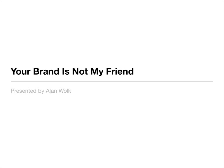 Your brand is not my friend