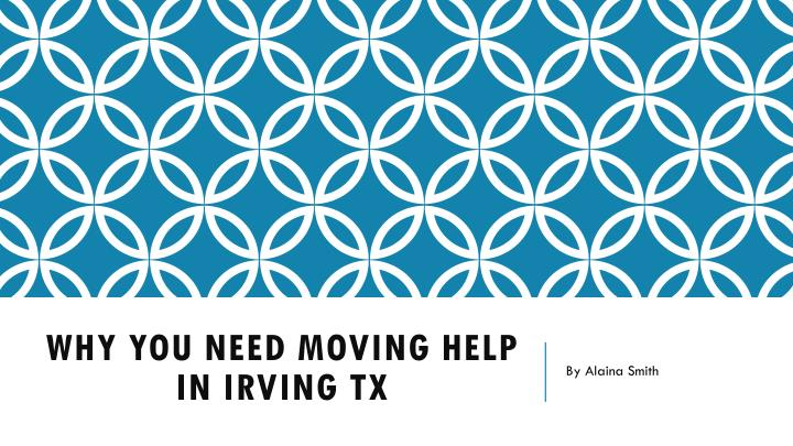 why you need moving help in irving tx n.