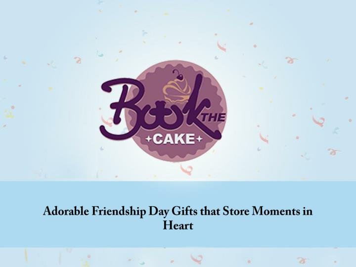 Adorable Friendship Day Gifts that Store Moments in Heart