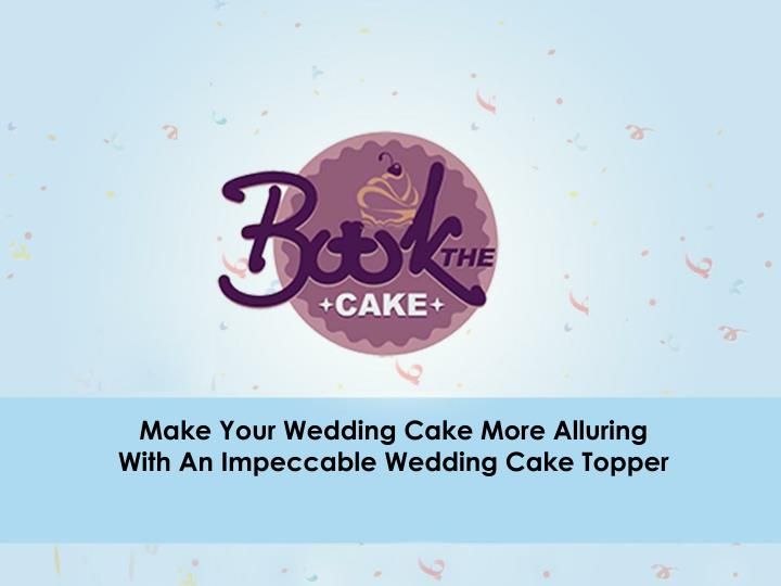 make your wedding cake more alluring with n.