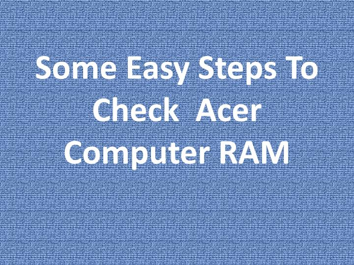some easy steps to check acer computer ram n.