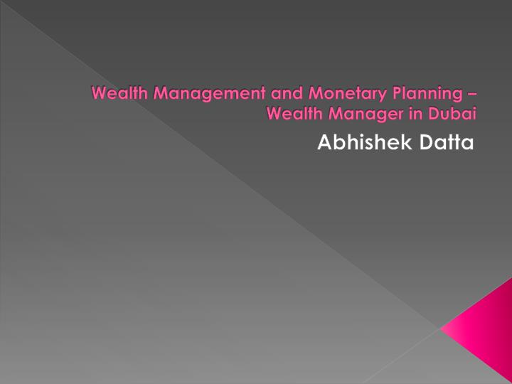 wealth management and monetary planning wealth manager in dubai n.