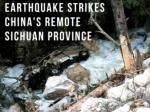 earthquake strikes china s remote sichuan province