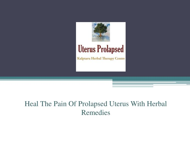 heal the pain of prolapsed uterus with herbal n.