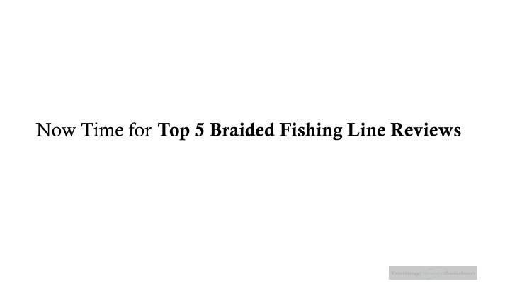Now time for top 5 braided fishing line reviews