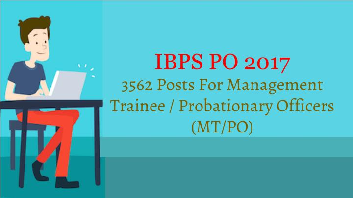 ibps po 2017 3562 posts for management trainee probationary officers mt po n.