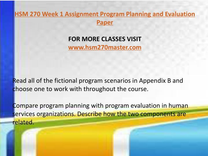 hsm 270 discussion question 2 week 8 Hsm/270 week 6 checkpoint topics: domestic violence, evaluation, project management pages: 4 (1207 words) published: september 7, 2012 all results from the evaluation will supply information for enhanced understanding of the three key questions for the proposed program: 1 can a.
