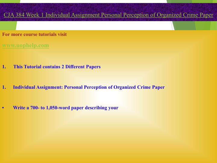 cja 384 week 1 individual assignment Cja 384 week 1 individual assignment personal perception of organized crime paper (2 papers) click below link to purchase wwwfoxtutorcom/product/cja-384-week-1-individual-assignmentpersonal.