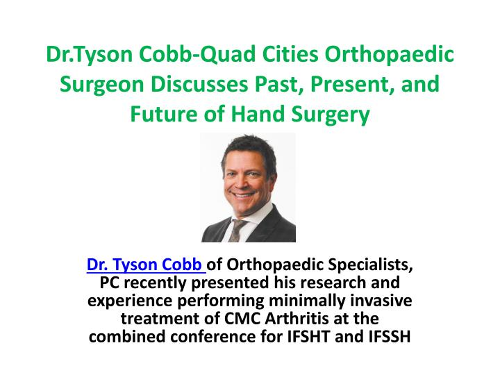 dr tyson cobb quad cities orthopaedic surgeon discusses past present and future of hand surgery n.