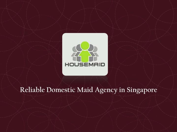 reliable domestic maid agency in singapore n.