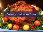 content is like leftover turkey