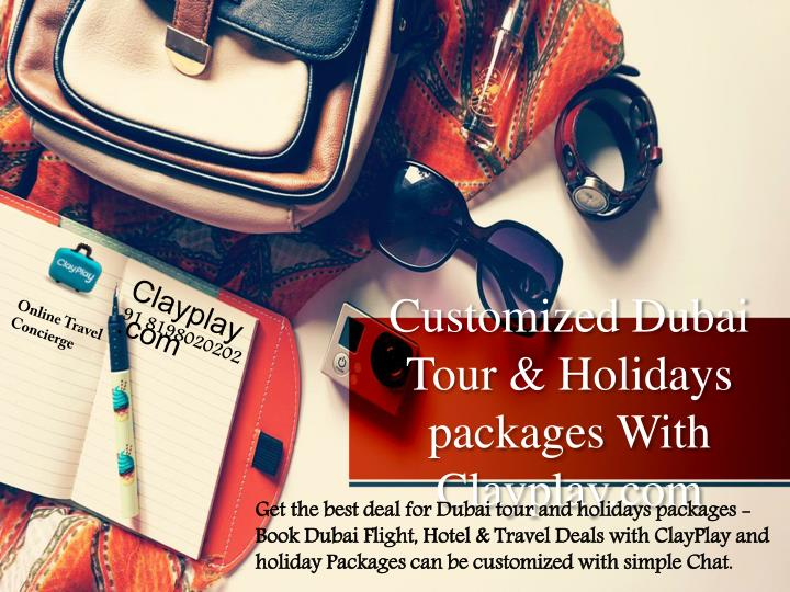 customized dubai tour holidays packages with clayplay com n.
