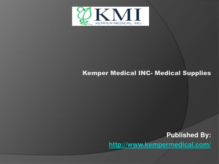 kemper medical inc medical supplies published by http www kempermedical com n.