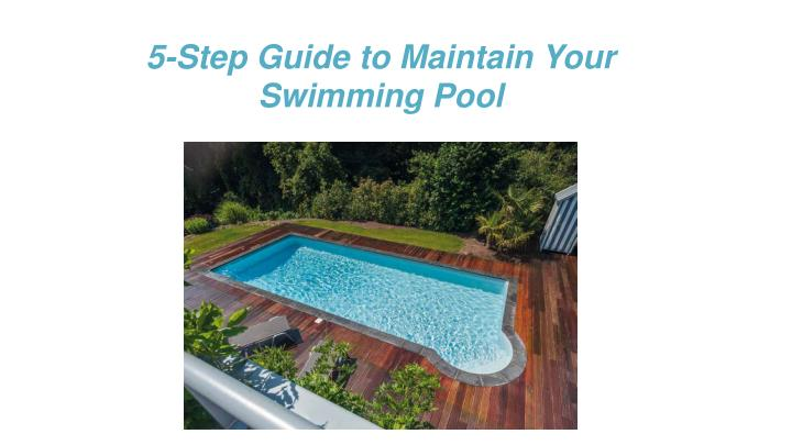 PPT - 5-Step Guide to Maintain Your Swimming Pool - Swimming ...