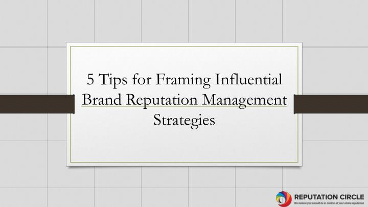 5 tips for framing influential brand reputation management strategies n.