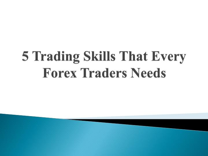 5 trading skills that every forex traders needs n.
