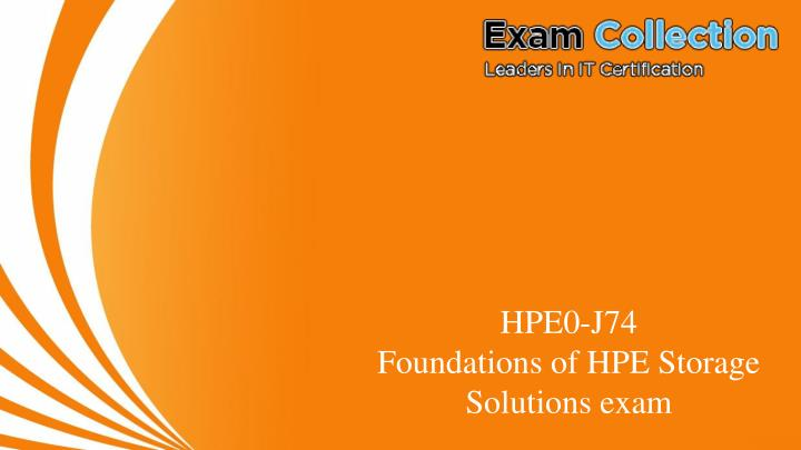 PPT - HPE0-J74 : Foundations of HPE Storage Solutions - VCE Exam