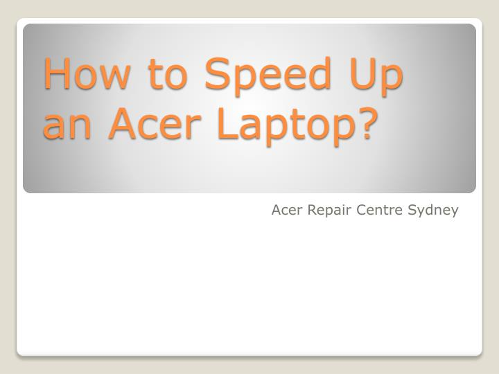 how to speed up an acer laptop n.