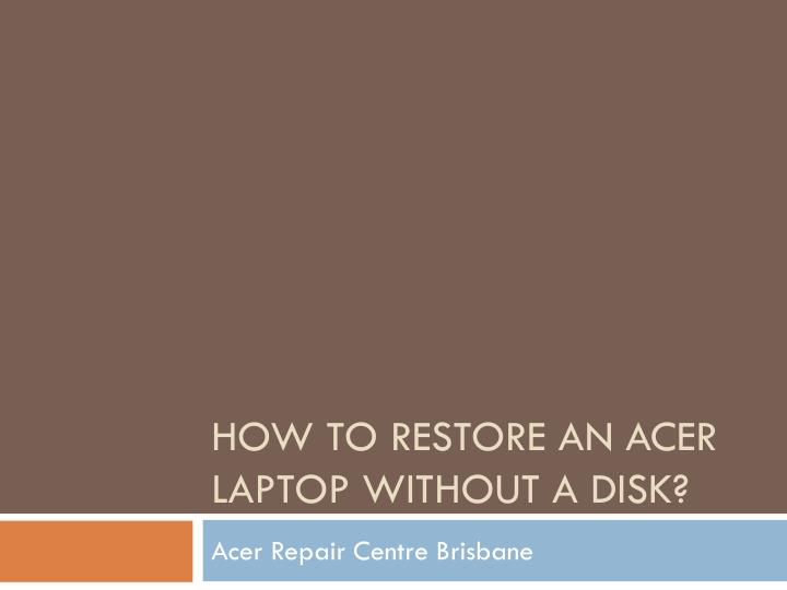 how to restore an acer laptop without a disk n.
