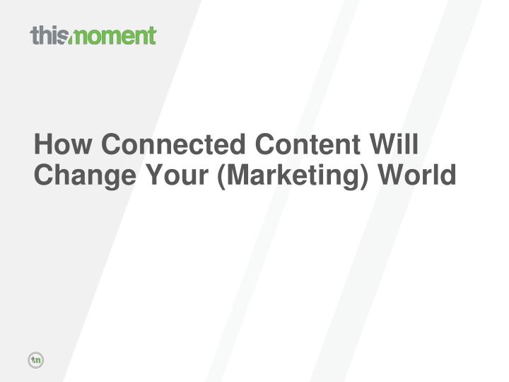 how connected content will change your marketing world n.