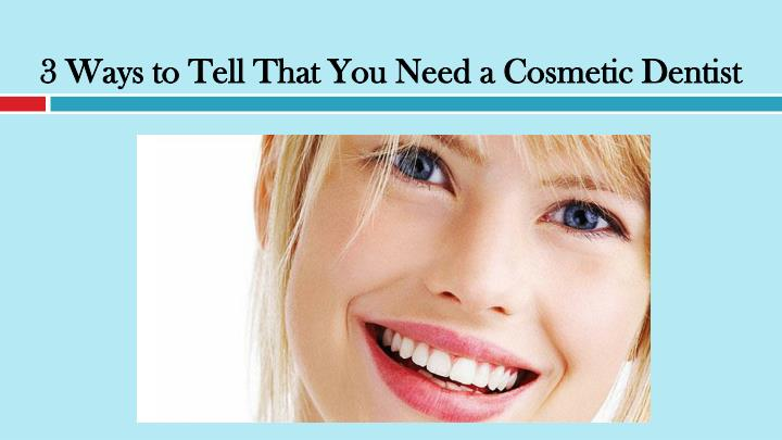 3 ways to tell that you need a cosmetic dentist n.