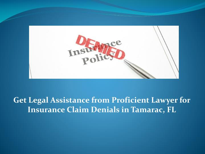 get legal assistance from proficient lawyer for insurance claim denials in tamarac fl n.