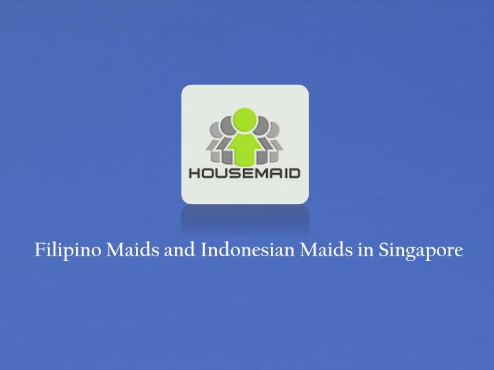 filipino maids and indonesian maids in singapore n.
