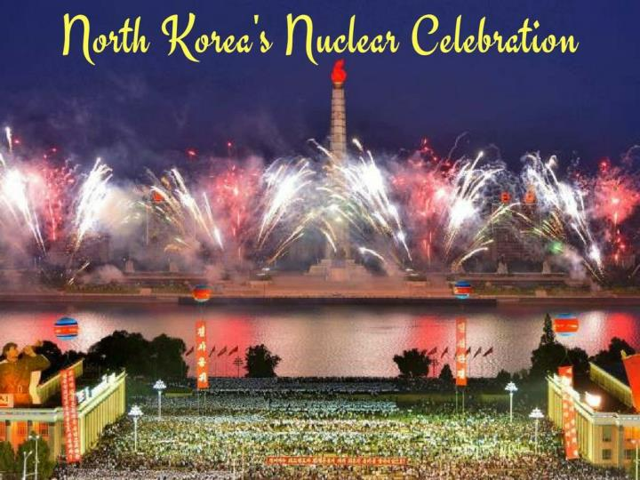 north korea s nuclear celebration