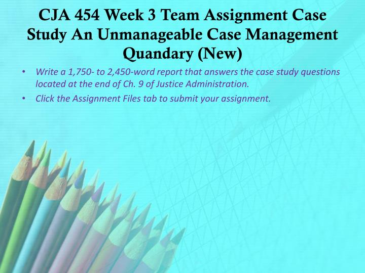 case study an unmanageable case management quandary Cja 453 case study an unmanageable case management quandary for more course tutorials visit wwwuophelpcom write a 1,750- to 2,450-word report that answers the case study questions located at the end of ch 9 of justice administration cja 453 to exceed, you must read/uophelpcom.