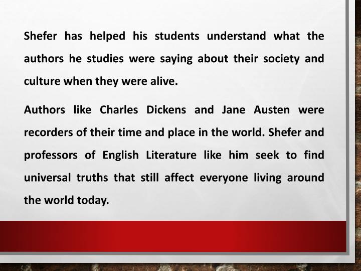 Shefer has helped his students understand what the authors he studies were saying about their society and culture when they were alive.