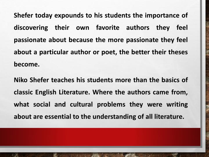 Shefer today expounds to his students the importance of discovering their own favorite authors they feel passionate about because the more passionate they feel about a particular author or poet, the better their theses become.