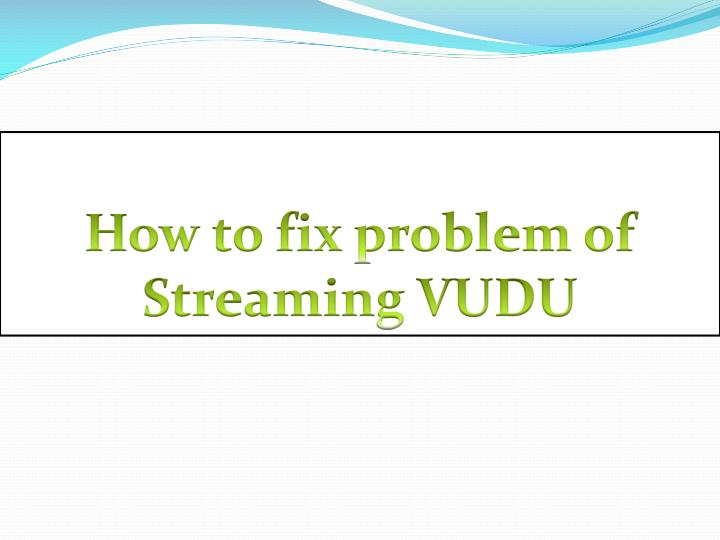 how to fix problem of streaming vudu n.