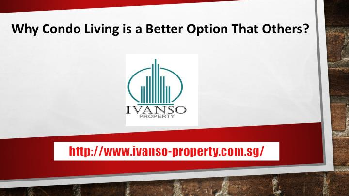 why condo living is a better option that others n.
