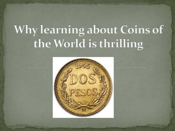 why learning about coins of the world is thrilling n.