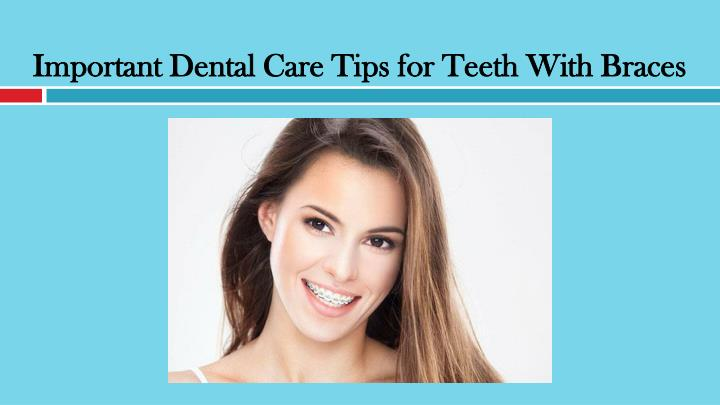 important dental care tips for teeth with braces n.