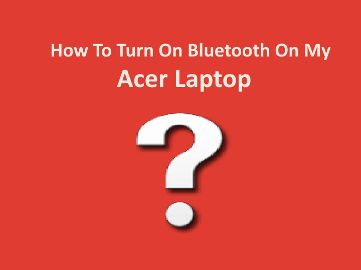 how to turn on bluetooth on my acer laptop n.