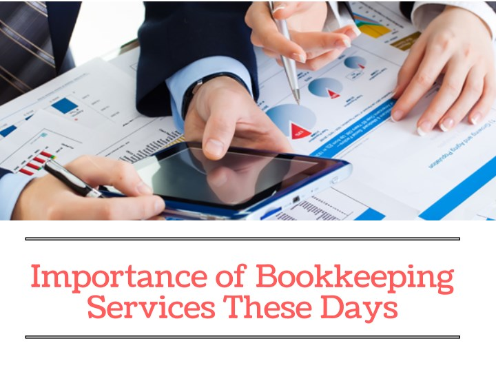 importance of bookkeeping services these days n.