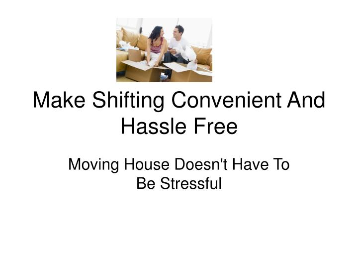 make shifting convenient and hassle free n.