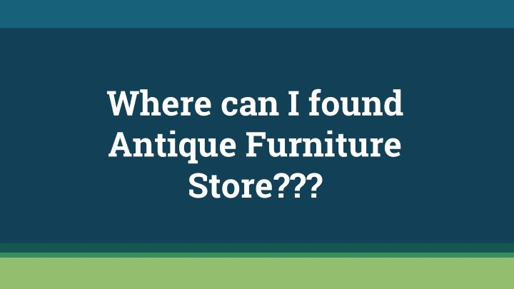 where can i found antique furniture store n.