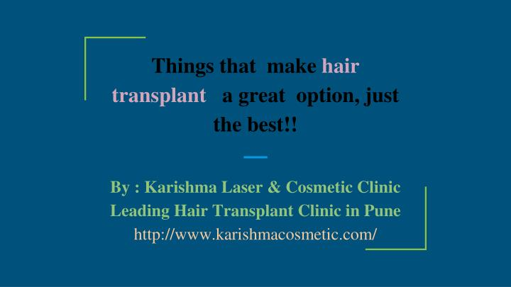 things that make hair transplant a great option just the best n.